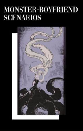Monster-Boyfriend Scenarios - ✌︎ - Wattpad