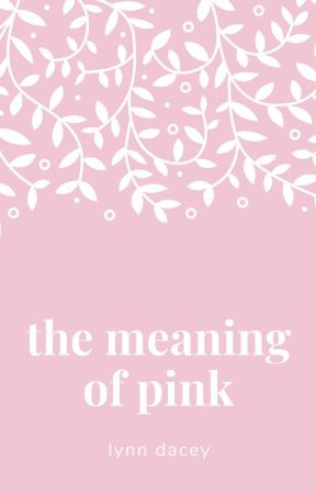 The Meaning of Pink - Chapter Nine - Wattpad