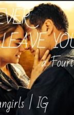I'll Never Leave You: A Fourtris Fanfic by troubledwxters