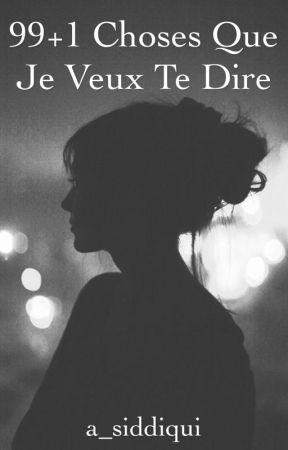 99+1 Choses Que Je Veux Te Dire by a_siddiqui