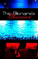The Billionaire's Obsession by Lovely_Blossoms