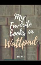 My Favorite Books on Wattpad by ayaboooo