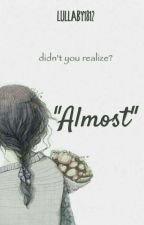 ~ Almost  by almondnugget