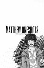 Matthew x Reader One shots {Seduce Me} by XxSunnytheStarxX