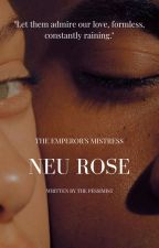 Neu Rose: The Emperor's Mistress by Still_Around
