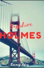 SAPPHIRE HOLMES   #wattys2019 by TimmyAdoy