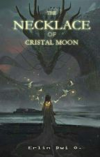 THE NECKLACE of CRISTAL MOON(DALAM REVISI) by dwi897