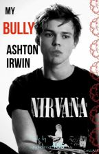 My bully , Ashton Irwin by cupcakelover485