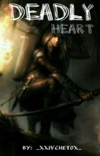 Deadly Heart by _xxivchetox_