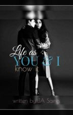 Life as You & I Know It  [COMPLETED]  by JA_Saints