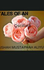 Tales of an Oscillate  by itx_ammarh