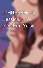 [THREESHOT] Jessica... Tôi Yêu Em, Yulsic by Yui1507