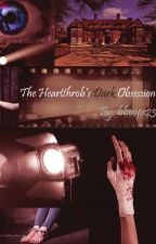 The Heartthrob's Dark Obsession by bboops23