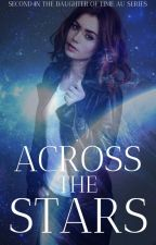 Across the Stars (2nd Daughter of Time AU series) by padme37221