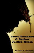 Jeová Tsidkenu - O Senhor Justiça Nossa - evangelho - Spurgeon by SilvioDutra0