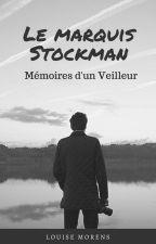 Le marquis Stockman - Mémoires d'un Veilleur by LouiseMorens