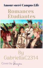 Amour Sucré Campus Life : Romances Étudiantes by GabriellaC2314