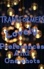Transformers lovely preferences and one-shots (REQUESTS OPEN) by TransformerRouge
