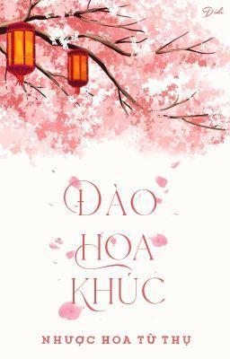 Đọc truyện [BHTT - Edit] Đào Hoa Khúc - Nhược Hoa Từ Thụ
