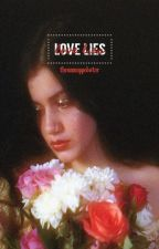 LOVE LIES  ▹ SOPHITZ by theunmappedstar