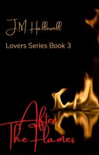 Lovers Series Book#2: After The Flames by undertherador