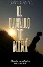 EL CABALLO DE MAMÁ by OjodeTigre9