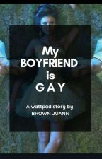 MY BOYFRIEND IS GAY  by BrownJuann