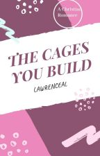 The Cages You Build by LawrenceAL