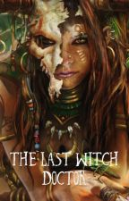 THE LAST WITCH DOCTOR by ChloeBoReads
