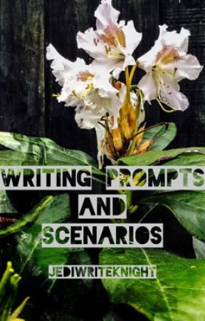Writing Prompts and Scenarios  by JediWriteKnight