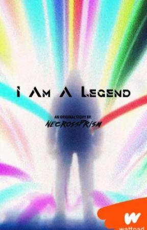 I Am A Legend (Historia Original) by NecrossPrism01