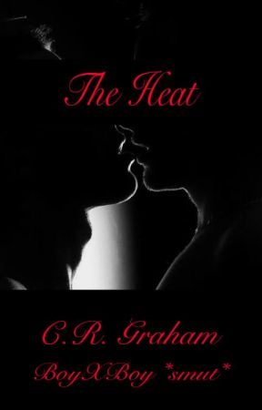 The Heat *SMUT* {BoyXBoy} by CoDy_007