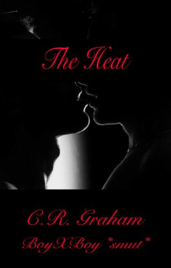 The Heat *SMUT* {BoyXBoy}