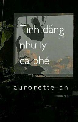 Đọc truyện Tình Đắng Như Ly Cà Phê - aurorette an