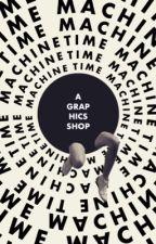 TIME MACHINE ━ graphics shop [ CFCU ] by lavencraw