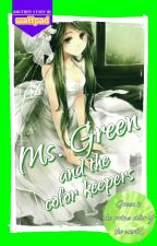Ms. Green (and the color keepers) [UNDER CONSTURCTION] by TelTomo