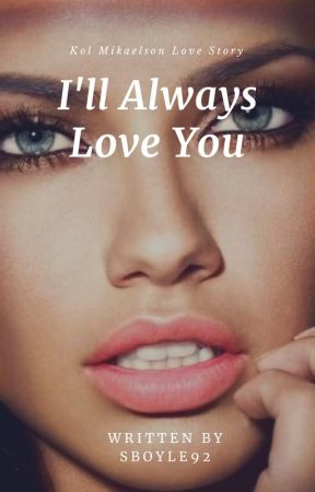 I'll Always Love You (COMING SOON) by Sboyle92