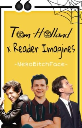 Tom Holland x Reader Imagines - Soft Cries And Silence - Tom Holland