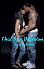 That One Decision🤰🏾 (Complete) by asiia2sweet