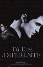 Tu Eres diferente- Edward Cullen  ✔ by -NovelasFred