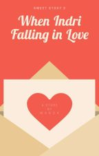 Sweet Story 3 | When Indri Falling in Love by MiyazakiMari