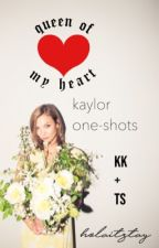 Queen of My Heart (Kaylor One-Shots) [Discontinued] by holaitzjas