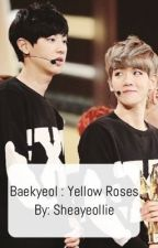 Baekyeol: Yellow Roses by sheayeollie