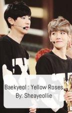 Baekyeol: Yellow Roses by sheayeollie