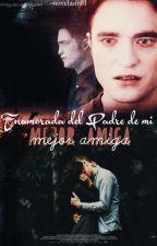 Enamorada del padre de mi mejor amiga - Edward Cullen y Tú ✔ by -NovelasFred