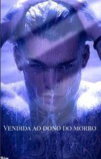 Vendida Ao Dono Do Morro by NatachaSilvaMoraes