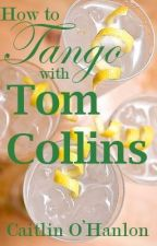 How To Tango With Tom Collins by CaitlinOHanlon