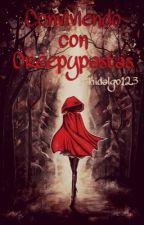 Conviviendo con creepypastas (Editando) by P-hidalgo123