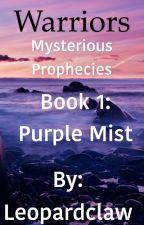 Warriors Mysterious Prophecies: Purple Mist Book 1 by Leopardclaw