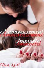 Amoureusement Immortel ~ Tome 3 : Pouvoirs aux creux des mains by Elisafun